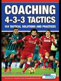 Coaching 4-3-3 Tactics - 154 Tactical Solutions and Practices