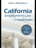 California Employment Law: An Employer's Guide, 2021: Revised & Updated for 2021