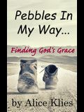 Pebbles In My Way: ...Finding God's Grace