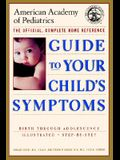 The American Academy of Pediatrics Guide to Your Child's Symptoms: The Official, Complete Home Reference, Birth Through Adolescence