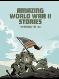 Amazing World War II Stories: Four Full-Color Graphic Novels