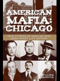American Mafia: Chicago: True Stories Of Families Who Made Windy City History, First Edition