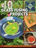 40 Great Glass Fusing Projects [With Pattern(s)]