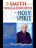 Smith Wigglesworth On The Holy Spirit