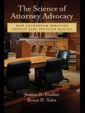 The Science of Attorney Advocacy: How Courtroom Behavior Affects Jury Decision Making