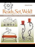 Ready, Set, Weld!: Beginner-Friendly Projects for the Home & Garden