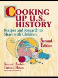 Cooking Up U.S. History: Recipes and Research to Share with Children Second Edition