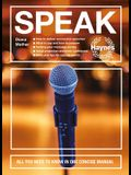 Speak: All You Need to Know in One Concise Manual - How to Deliver Successful Speeches - What to Say and How to Prepare - Get