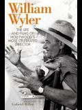 William Wyler: The Life and Films of Hollywood's Most Celebrated Director
