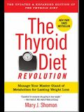 The Thyroid Diet Revolution: Manage Your Master Gland of Metabolism for Lasting Weight Loss