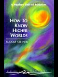 How to Know Higher Worlds: A Modern Path of Initiation (Cw 10)
