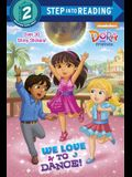 We Love to Dance! (Dora and Friends) (Step into Reading)