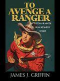 To Avenge a Ranger: A Texas Ranger Sean Kennedy Novel