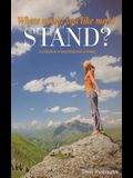 Where Would You Like Me to Stand?: A Collection of Inspirational Writings