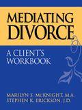 Mediating Divorce: A Client's Workbook