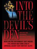Into the Devil's Den: How an FBI Informant Got Inside the Aryan Nations and a Special Agent Got Him Out Alive