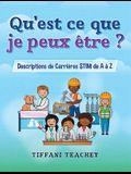 Qu'est ce que je peux être ? Descriptions de Carrières STIM de A à Z: What Can I Be? STEM Careers from A to Z (French)