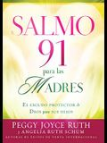 Salmo 91 Para las Madres: El Escudo de Proteccion Para Sus Hijos = Psalm 91 for Mothers