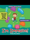 I'm Immune! How Your Immune System Keeps You Safe - Health Books for Kids - Children's Disease Books