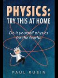Physics: Try This at Home: Do it yourself physics for the fearful