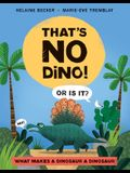 That's No Dino!: Or Is It? What Makes a Dinosaur a Dinosaur