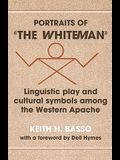 Portraits of The Whiteman: Linguistic Play and Cultural Symbols Among the Western Apache