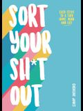 Sort Your Sh*t Out: Easy Steps to a Tidy Life