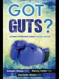 Got Guts! A Guide to Prevent & Beat Colon Cancer