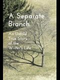 A Separate Branch: An Untold True Story of the Writer's Life