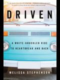 Driven: A White-Knuckled Ride to Heartbreak and Back