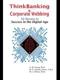 ThinkBanking & Corporate Webbing: 50 Secrets to Success in the Digital Age