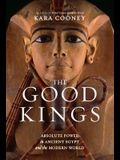 The Good Kings: Absolute Power in Ancient Egypt and the Modern World