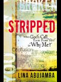 Stripped: When God's Call Turns from Yes! to Why Me?