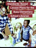Standards-Based Lesson Plans for the Busy Elementary School Librarian