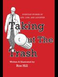 Taking Out The Trash-Everyday Stories of Life, Loss, and Laughter