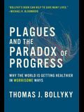 Plagues and the Paradox of Progress: Why the World Is Getting Healthier in Worrisome Ways