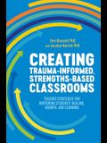 Creating Trauma-Informed, Strengths-Based Classrooms: Teacher Strategies for Nurturing Students' Healing, Growth, and Learning