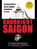 Goodnight Saigon: The True Story of the U.S. Marines' Last Days in Vietnam