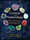 Crystals and Numerology: Decode Your Numbers and Support Your Life Path with Healing Stones