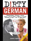 Dirty German: Second Edition: Everyday Slang from What's Up? to F*%# Off!