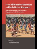 From Filmmaker Warriors to Flash Drive Shamans: Indigenous Media Production and Engagement in Latin America