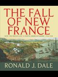 The Fall of New France: How the French Lost a North American Empire 1754-1763