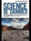 Science Be Dammed: How Ignoring Inconvenient Science Drained the Colorado River