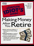 Complete Idiot's Guide to MAKING MONEY AFTER YOU RETIRE (The Complete Idiot's Guide)