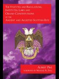 The Statutes and Regulations, Institutes, Laws and Grand Constitutions: of the Ancient and Accepted Scottish Rite