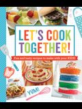 Let's Cook Together!: Fun and Tasty Recipes to Make with Your Kids!