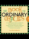 The Book of Ordinary Oracles: Use Pocket Change, Popsicle Sticks, a TV Remote, This Book, and More to Predict the Furure and Answer Your Questions