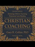 Christian Coaching Lib/E: Helping Others Turn Potential Into Reality, Second Edition
