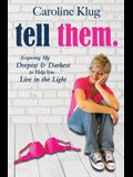 Tell Them: Exposing My Deepest & Darkest to Help You Live in the Light