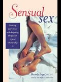 Sensual Sex: Awakening Your Senses and Deepening the Passion in Your Relationship